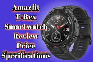 Amazfit T Rex Smartwatch Review, Price and Specifications 2020