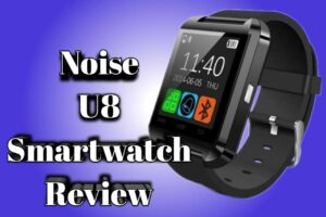 Noise U8 Smartwatch review: Should you buy or not?