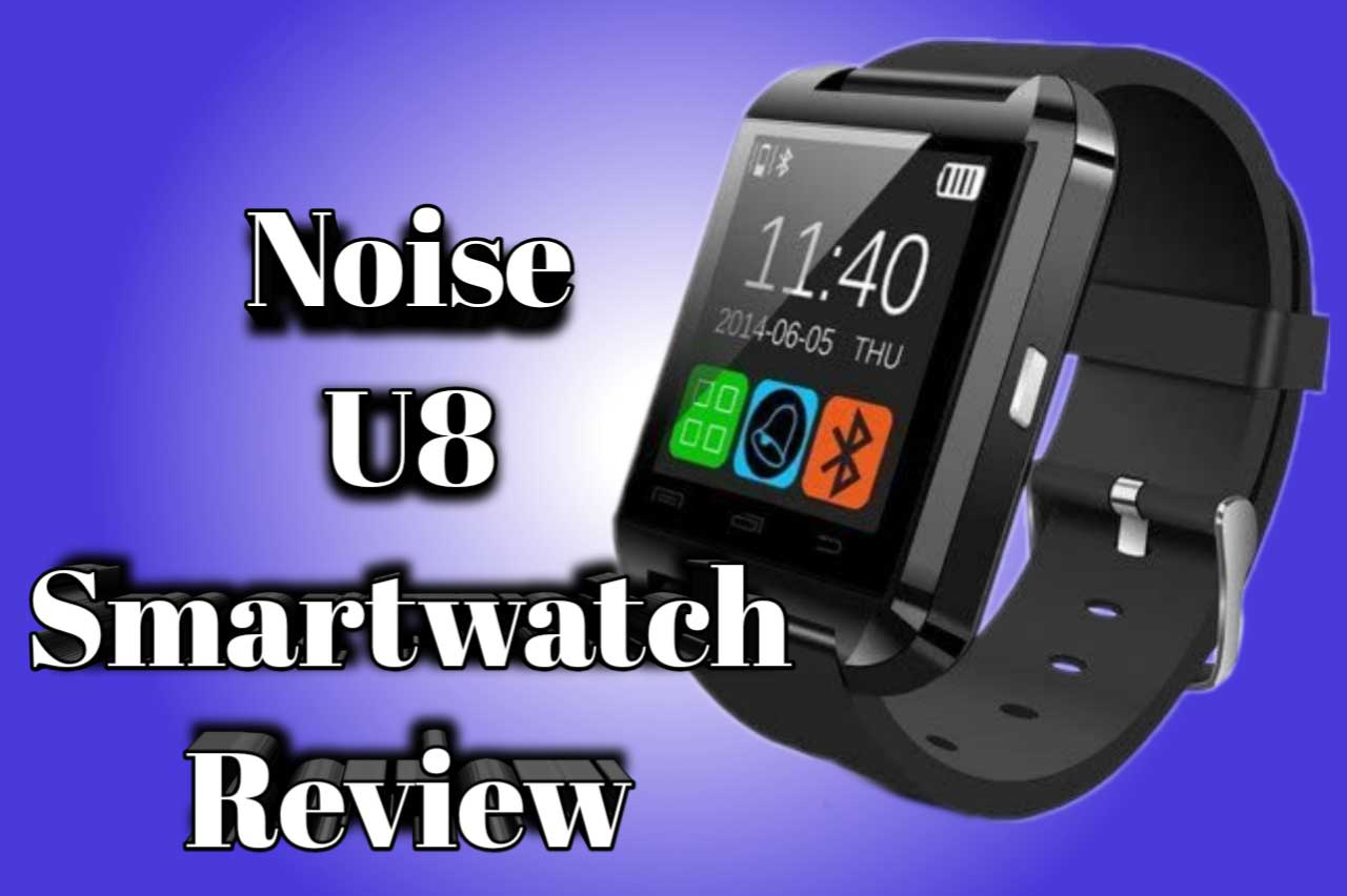 Noise U8 Smartwatch review Should you buy or not