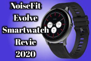 NoiseFit Evolve Smartwatch review 2020 – should buy NoiseFit