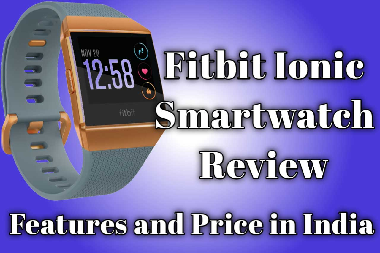 Fitbit Ionic Smartwatch Review Features and Price in India 2020