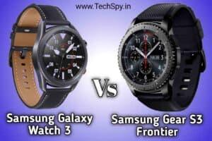 Samsung Galaxy Watch 3 Vs Samsung Gear S3 Frontier: Which one is the best?