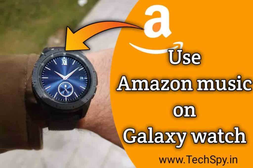 Can you use amazon music on galaxy watch TechSpy