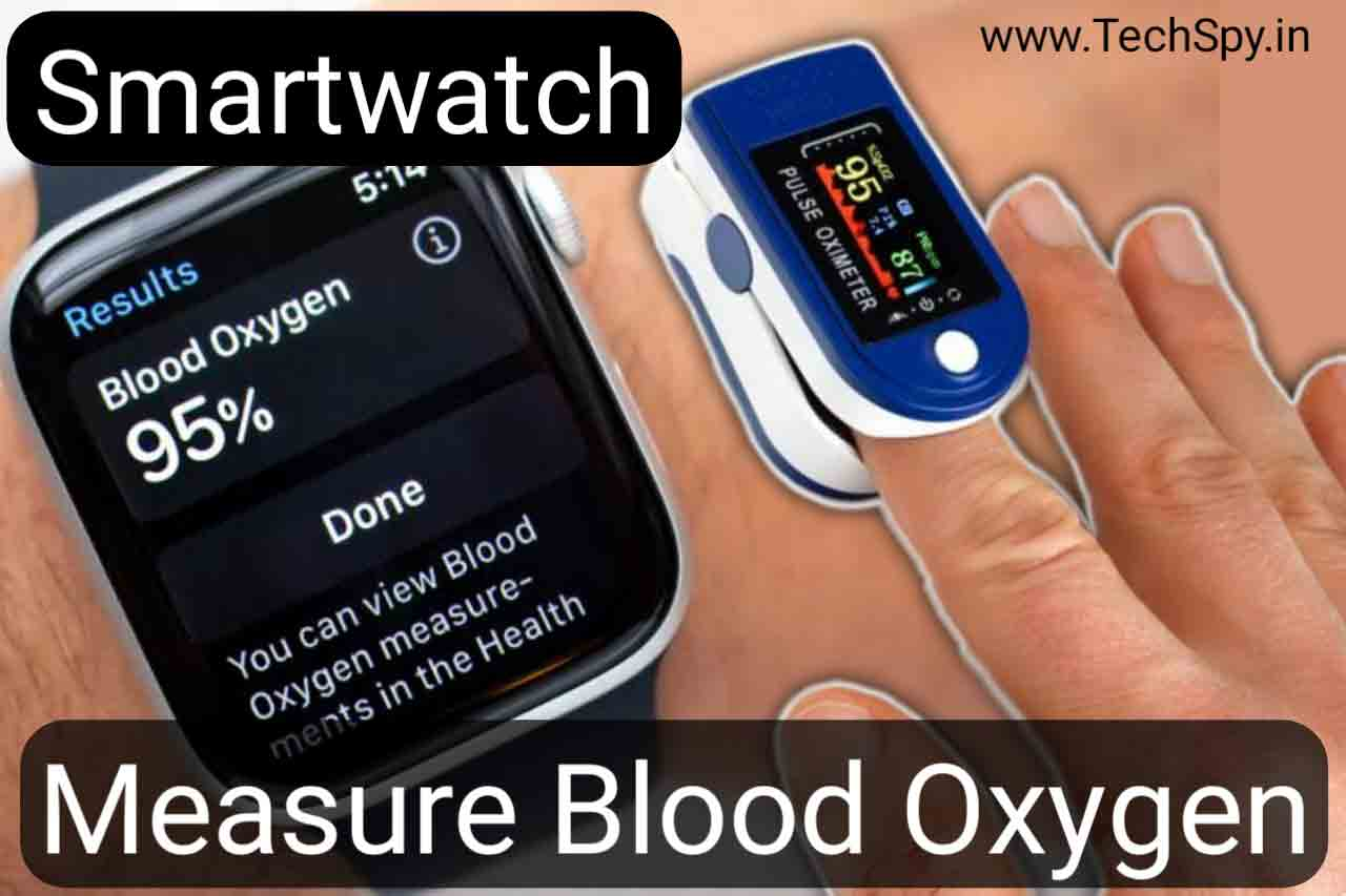 How does a smartwatch measure blood oxygen 2021 Here It is!!!