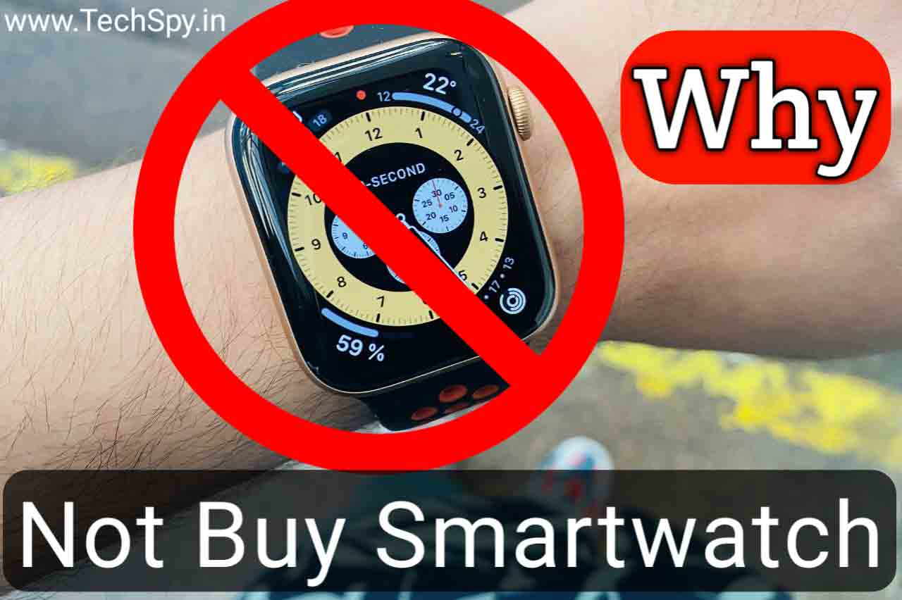 Why you should not buy a Smartwatch? 2021